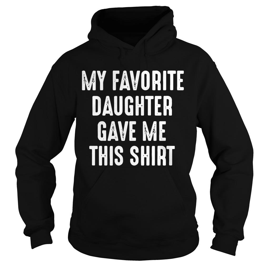 My Favorite Daughter Gave Me This Hoodie