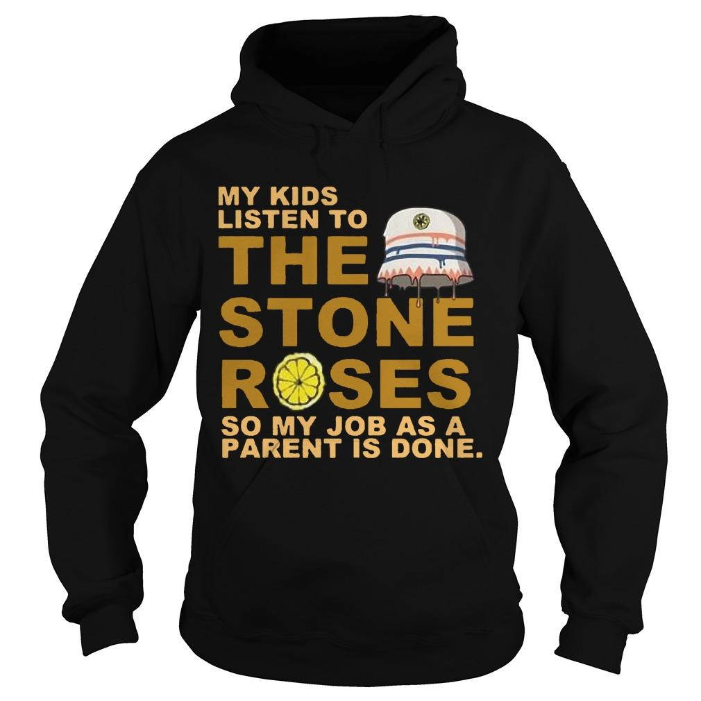 My Kids Listen To The Stones Roses So My Job As A Parent Is Done Hoodie