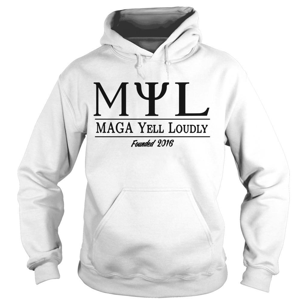 Myl Maga Yell Loudly Founded 2016 Hoodie