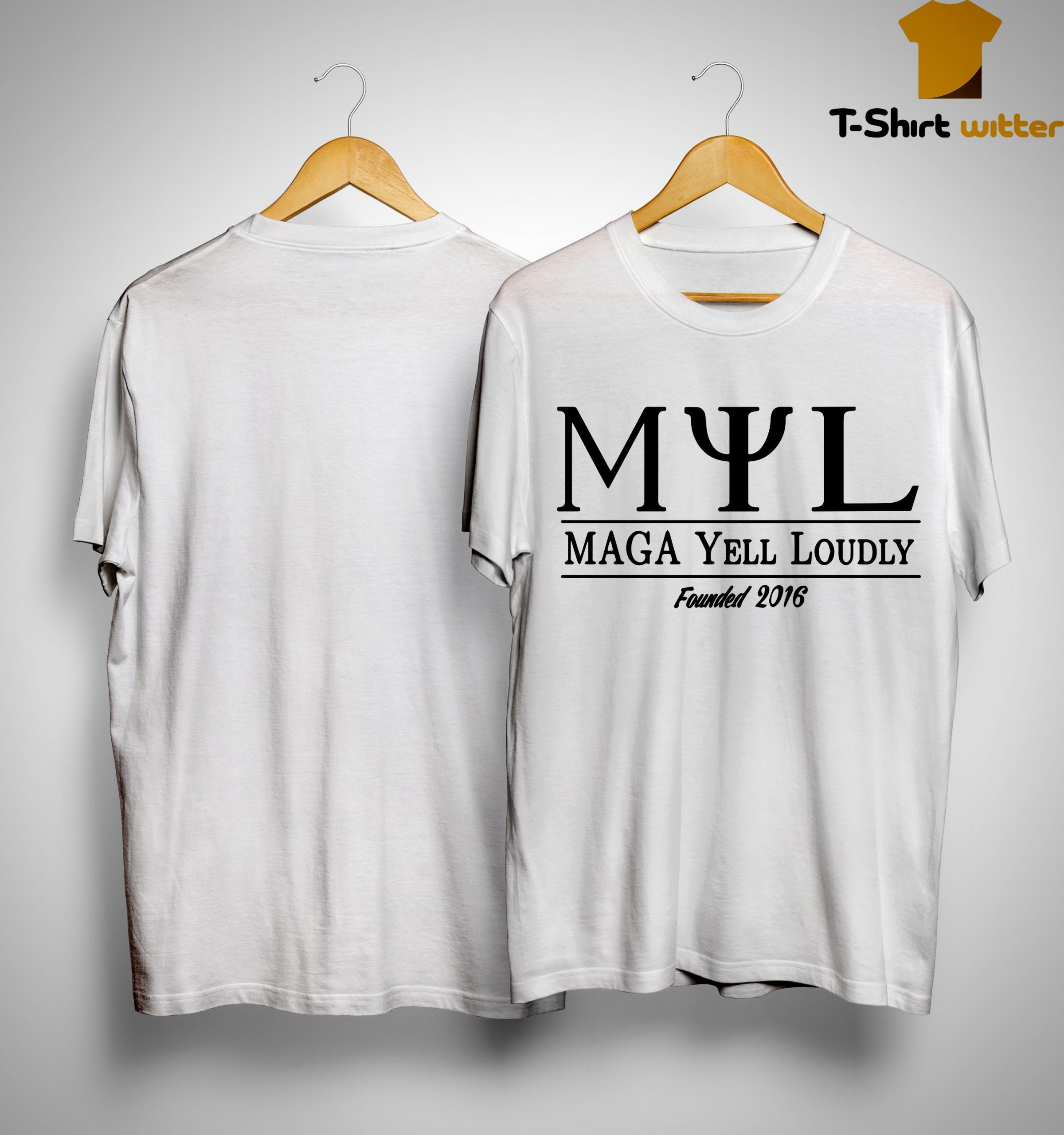 Myl Maga Yell Loudly Founded 2016 Shirt