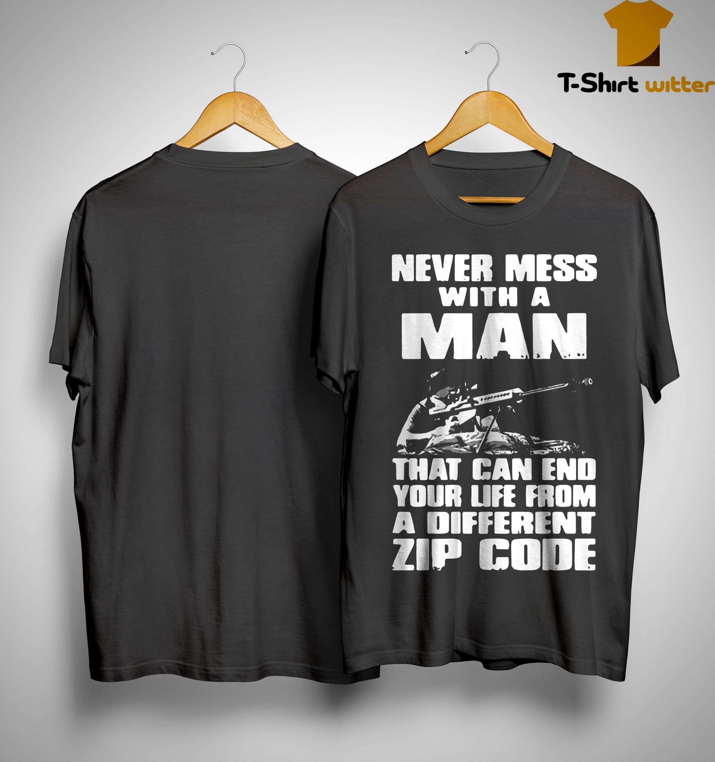 Never Mess With A Man That Can End Your Life From A Different Zip Code Shirt