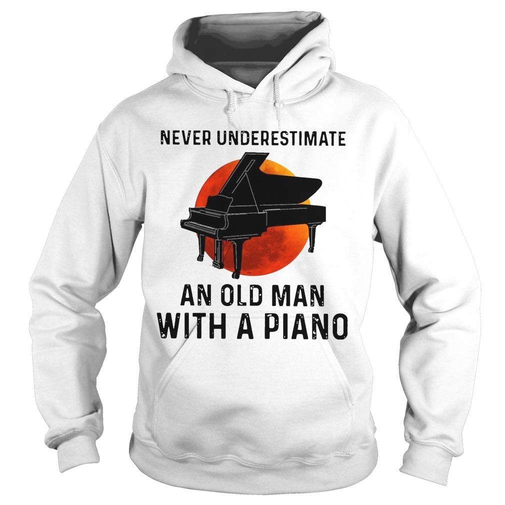 Never Underestimate An Old Man With A Piano Hoodie