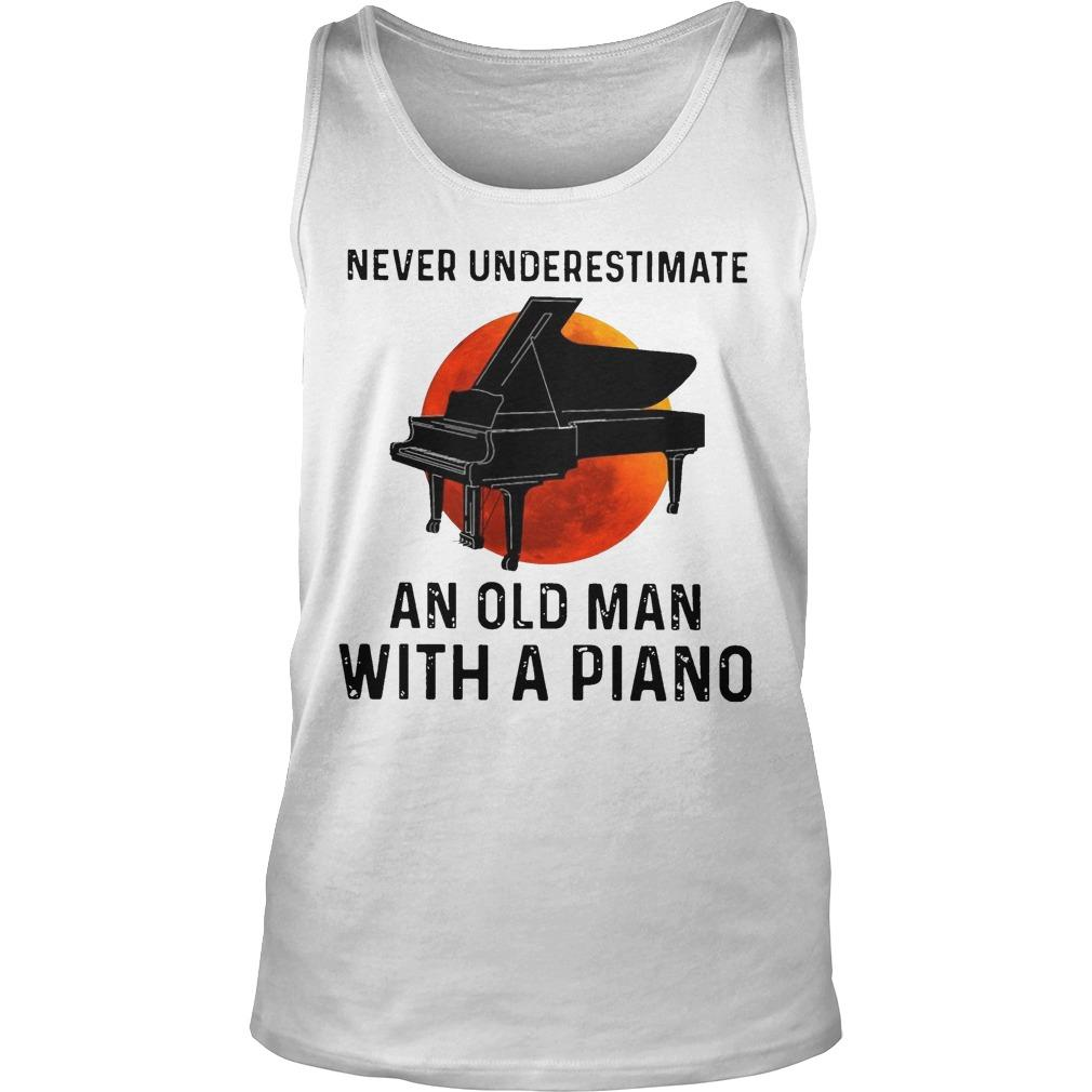 Never Underestimate An Old Man With A Piano Tank Top