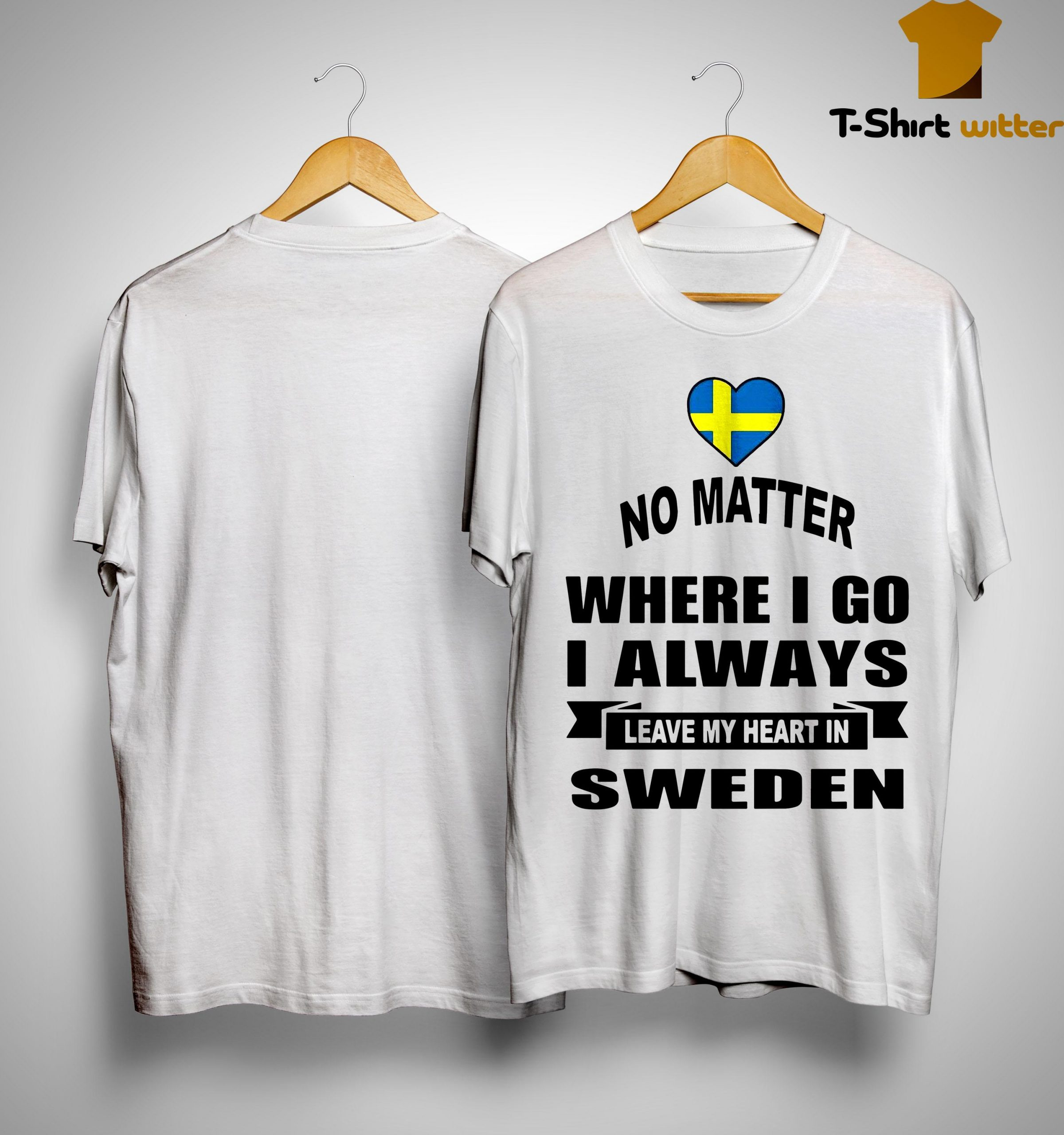 No Matter Where I Go I Always Leave My Heart In Sweden Shirt