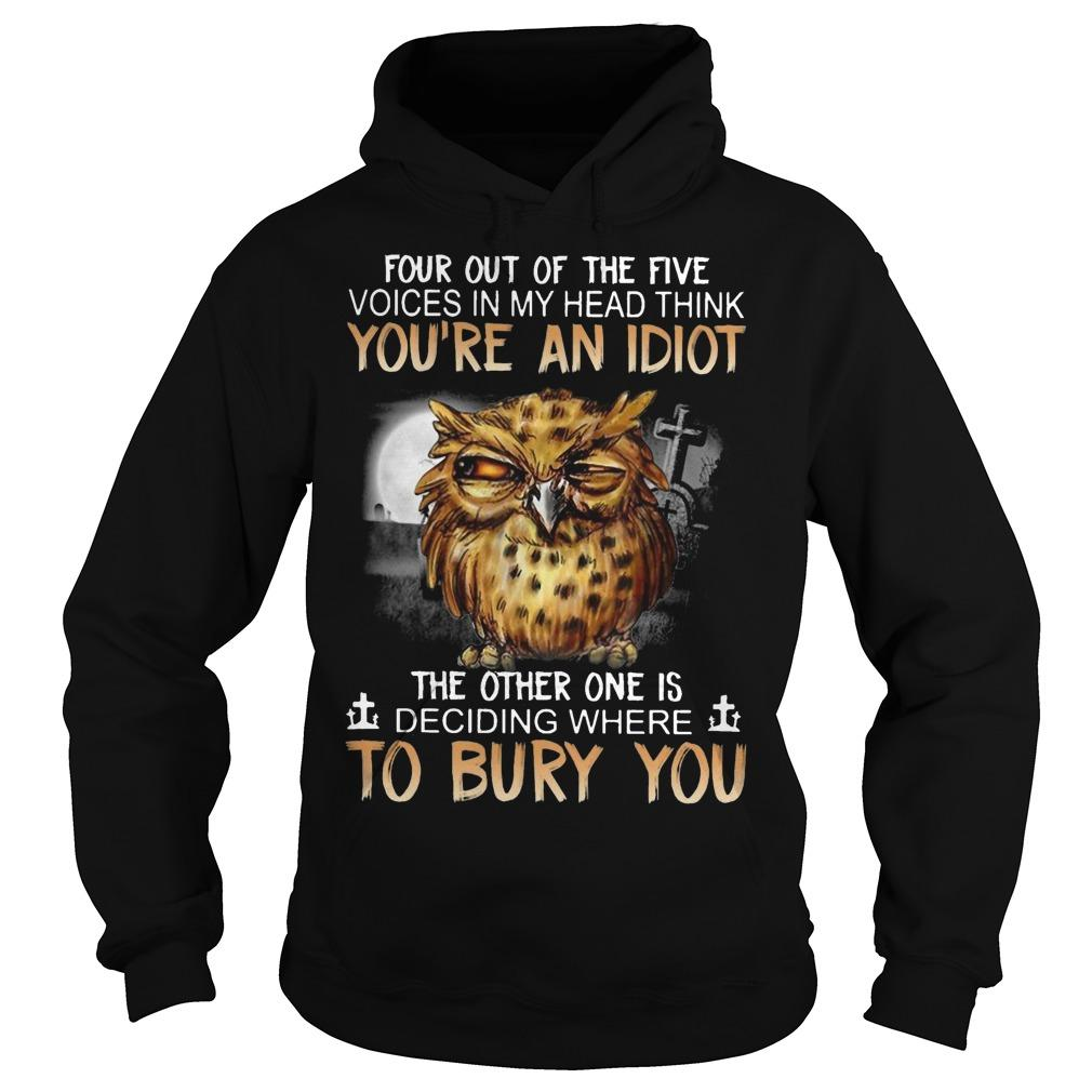Owl Four Out Of The Five Voices In My Head Think You're An Idiot Hoodie