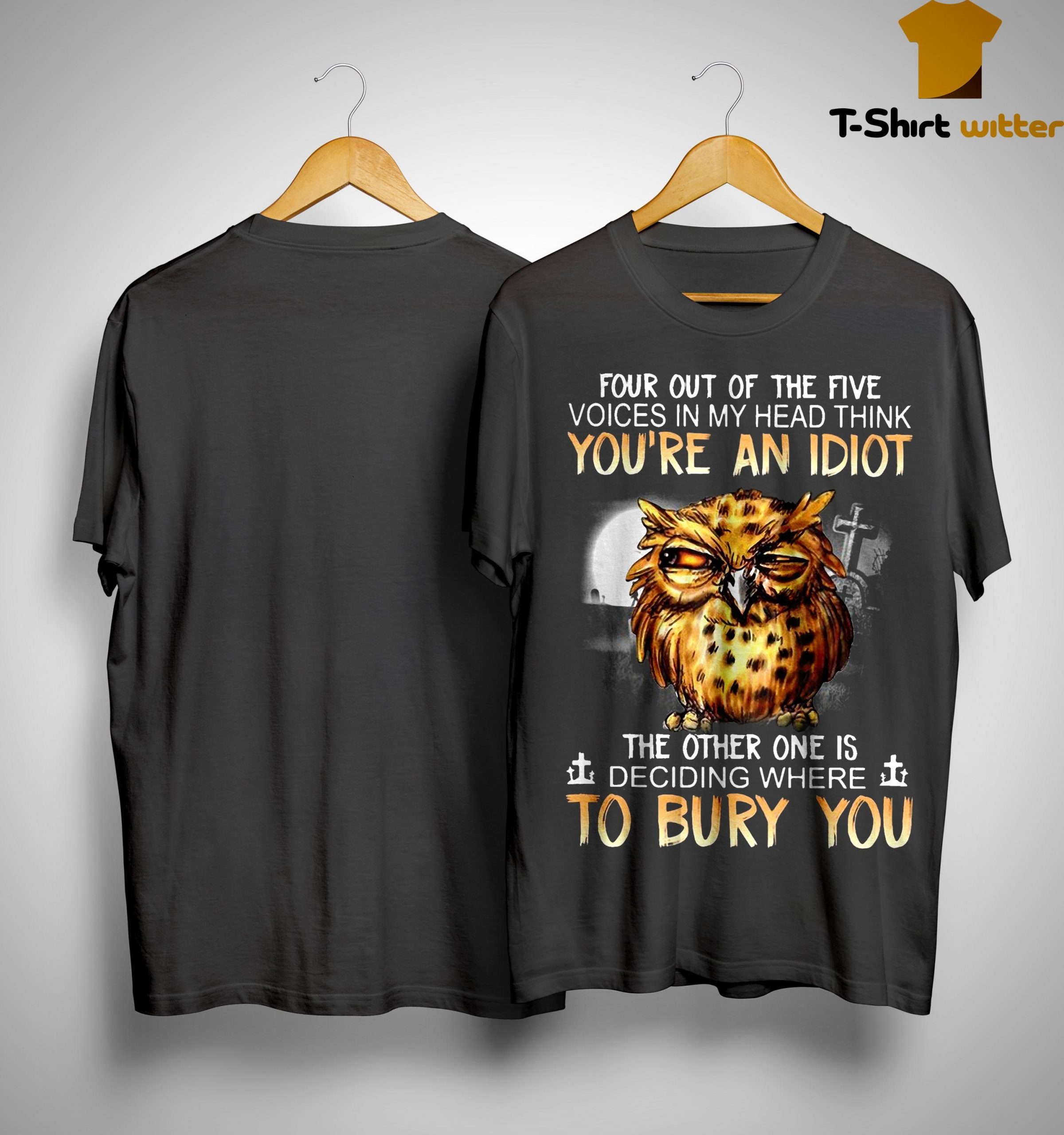 Owl Four Out Of The Five Voices In My Head Think You're An Idiot Shirt
