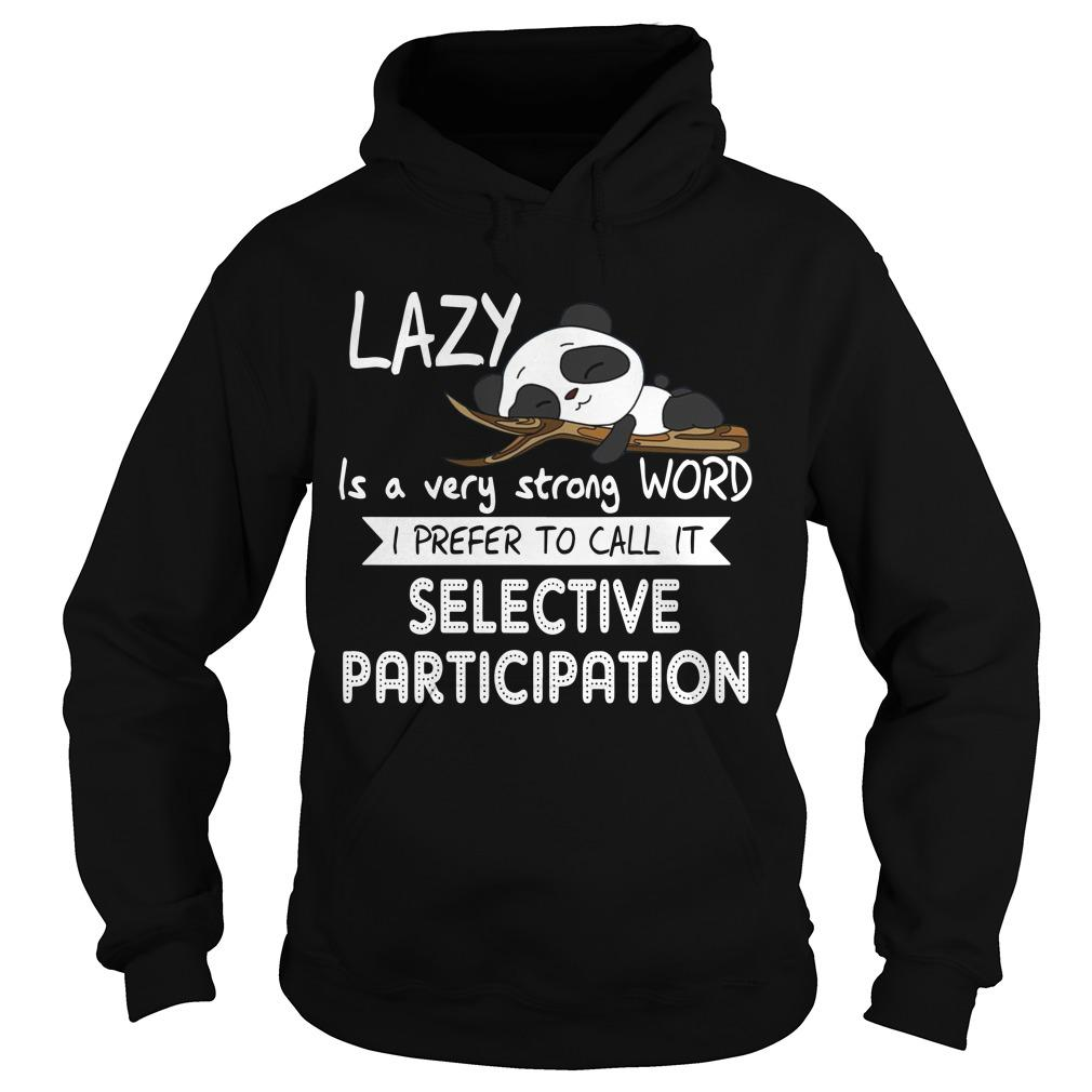 Panda Lazy Is A Strong Work I Prefer To Call It Selective Participation Hoodie