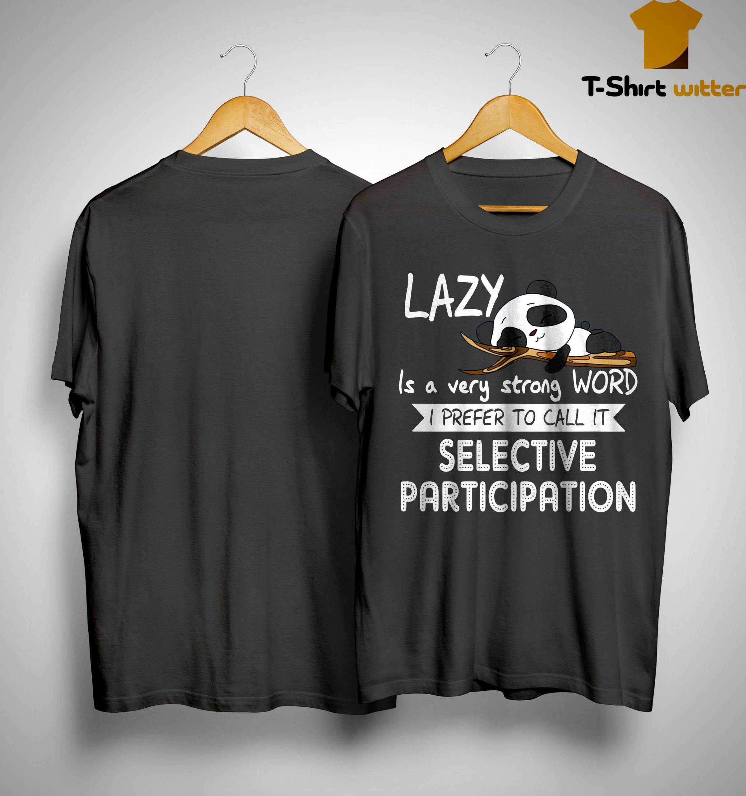 Panda Lazy Is A Strong Work I Prefer To Call It Selective Participation Shirt