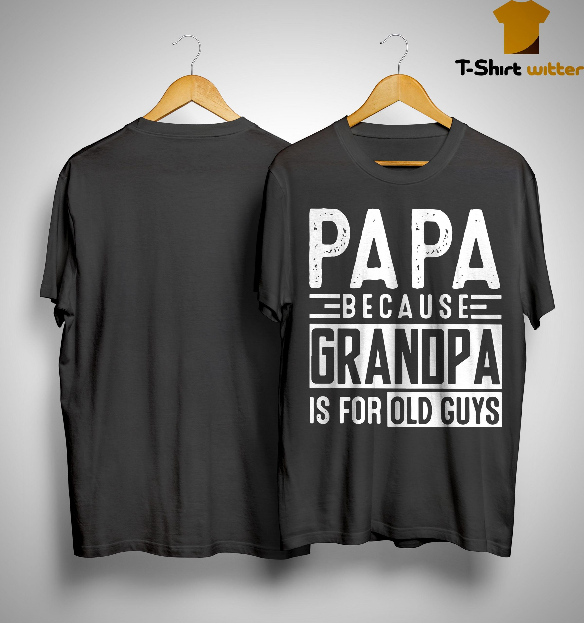 Papa Because Grandpa Is For Old Guys Shirt