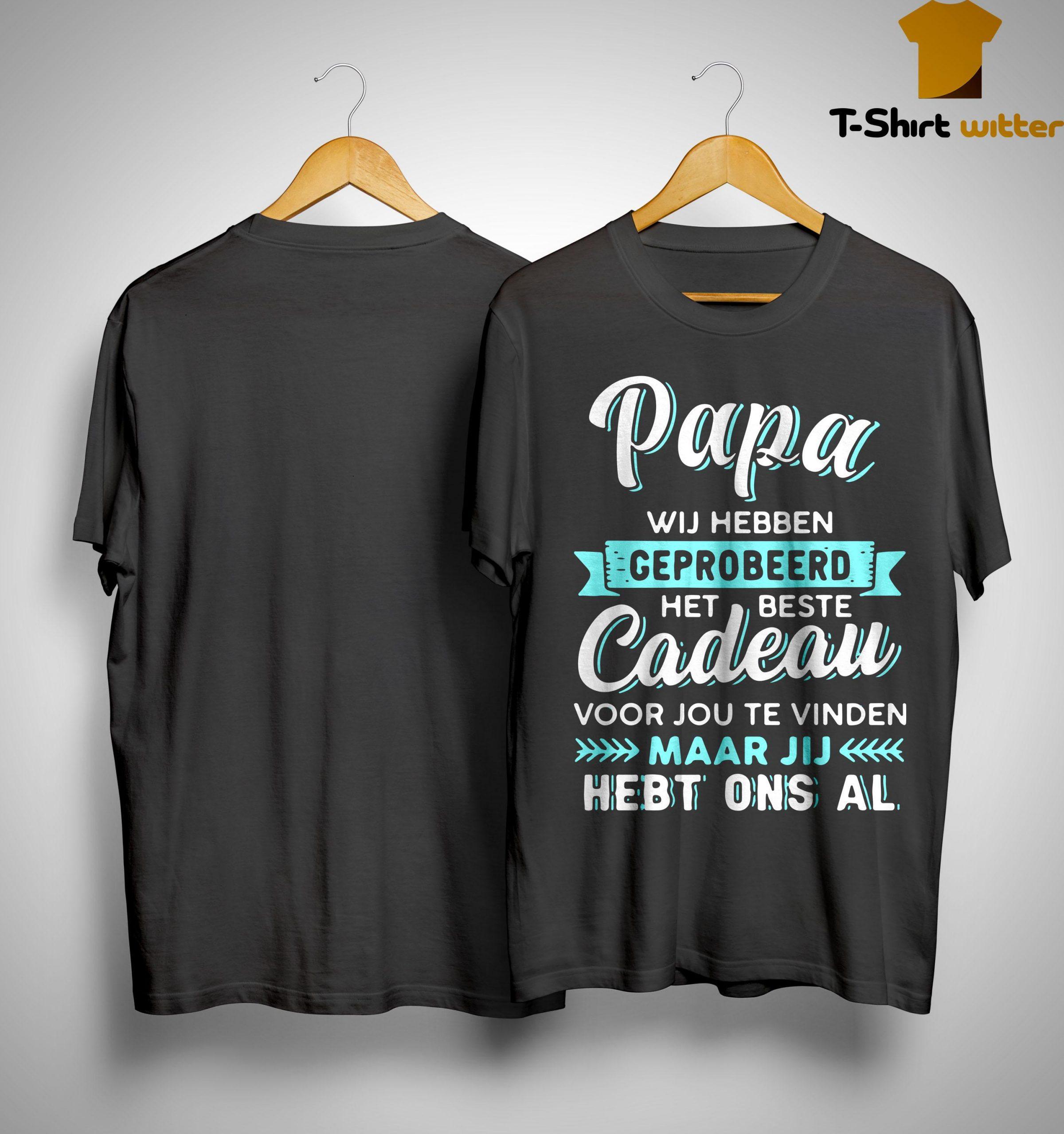 Papa Wij Hebben Geprobeerd Het Beste Cadeau Shirt