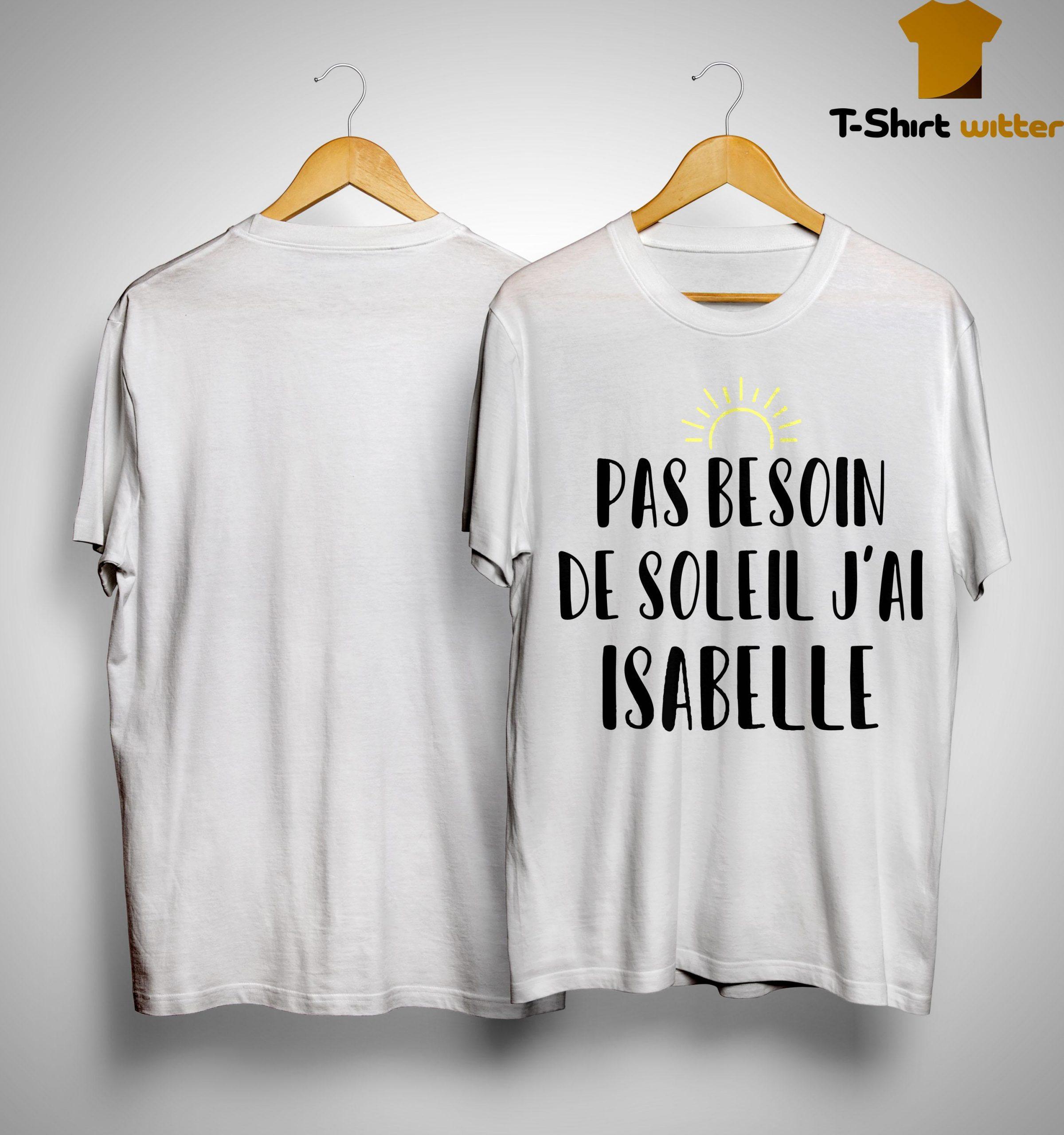 Pas Besoin De Soleil J'ai Isabelle Shirt