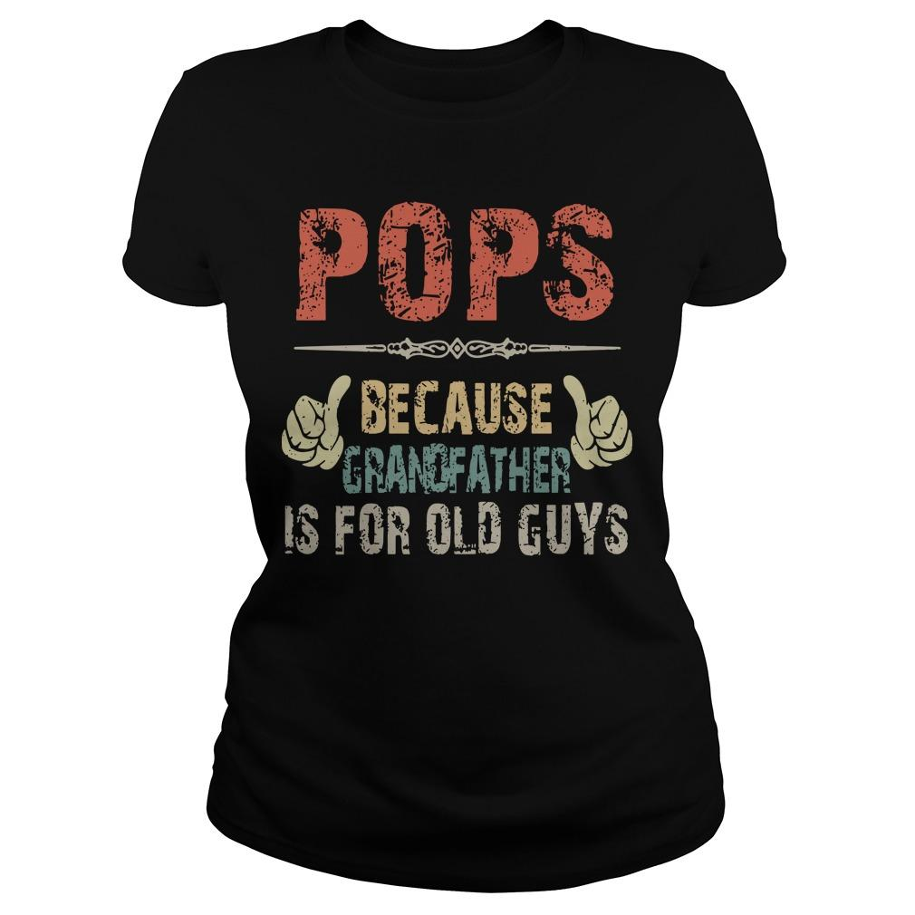 Pops Because Grandfather Is For Old Guys Longsleeve