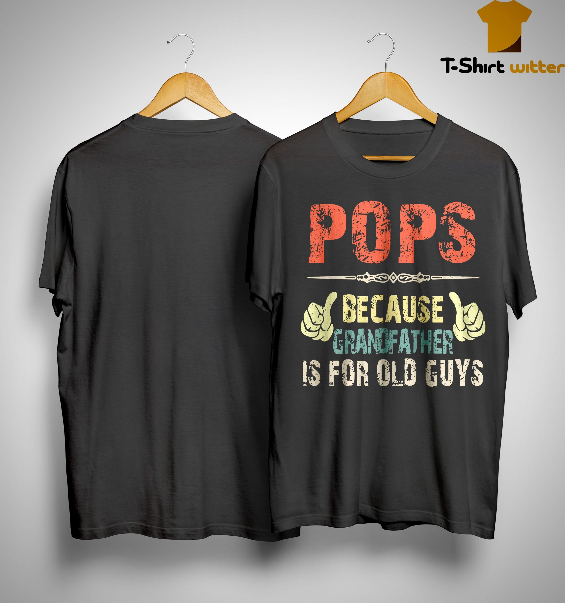Pops Because Grandfather Is For Old Guys Shirt