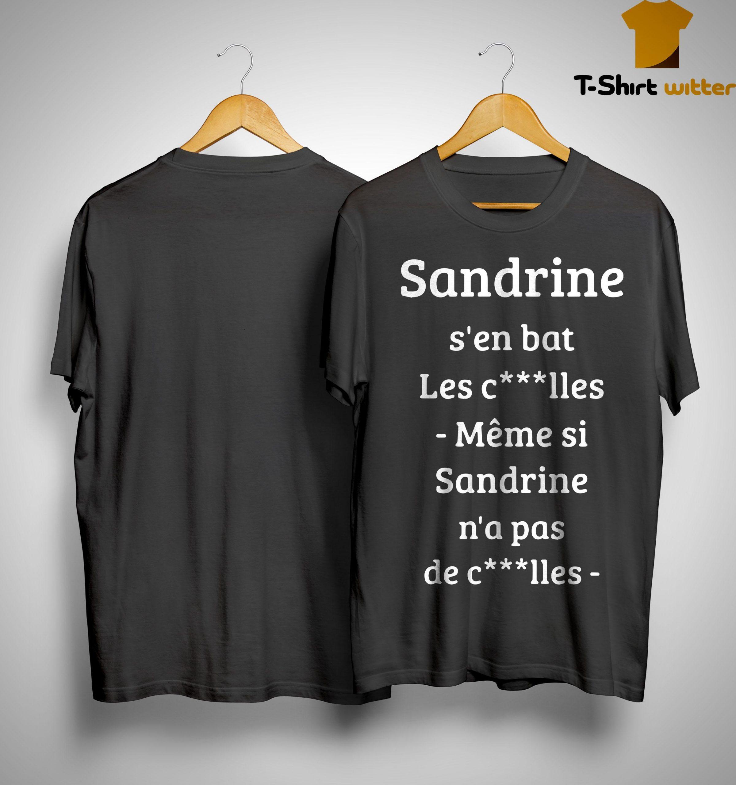 Sandrine S'en Bat Les Couilles Même Si Sandrine N'a Pá De Couilles Shirt