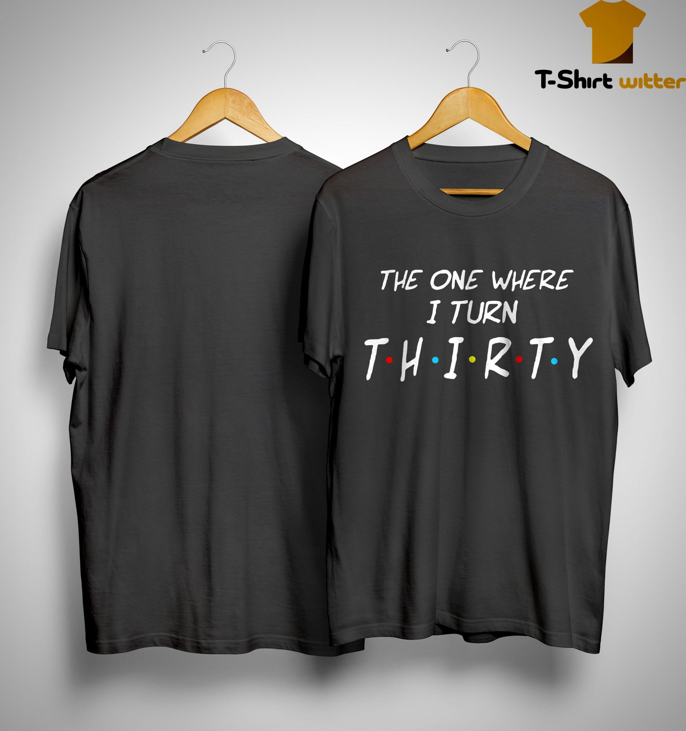 The One Where I Turn Thirty Shirt