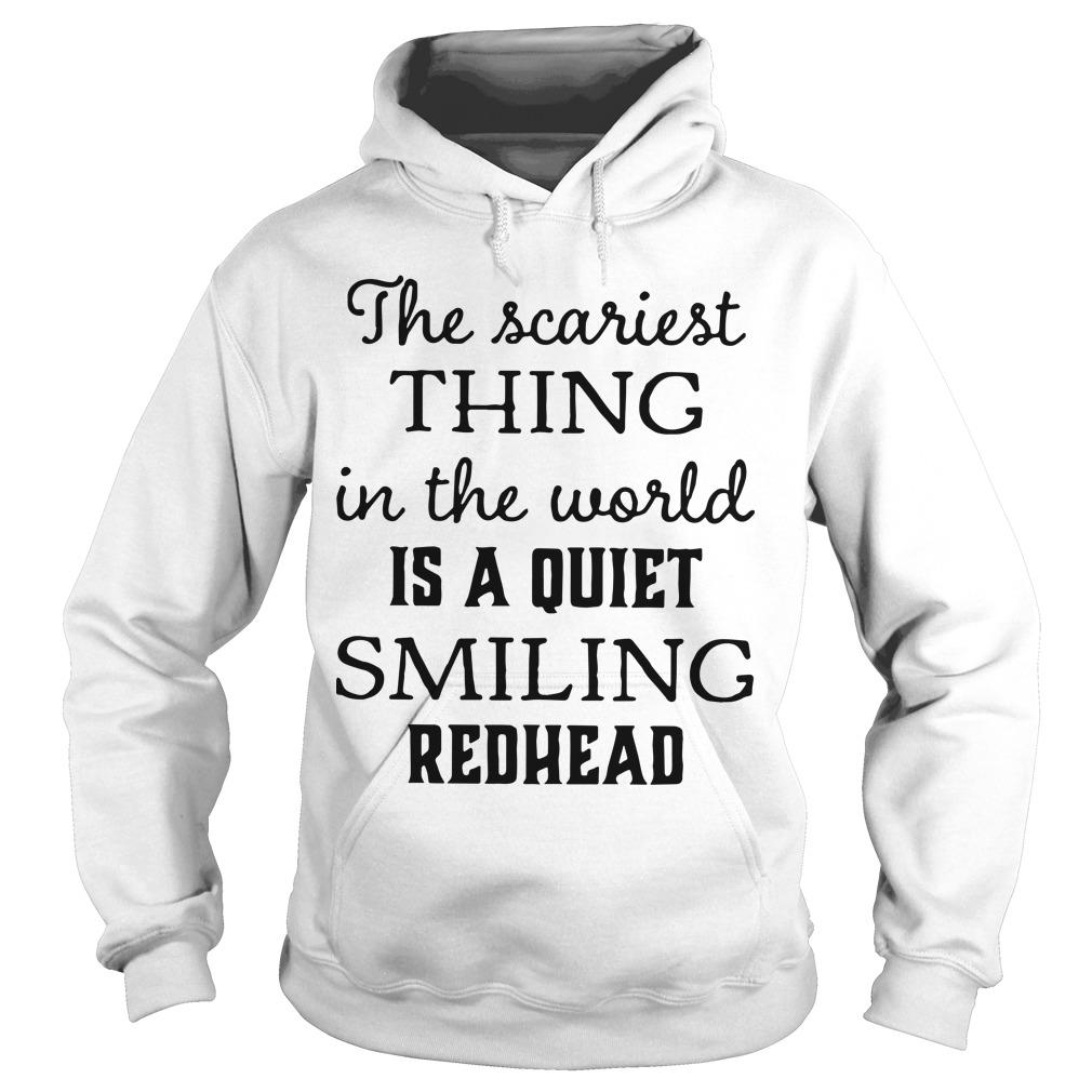 The Scariest Thing In The World Is A Quiet Smiling Redhead Hoodie