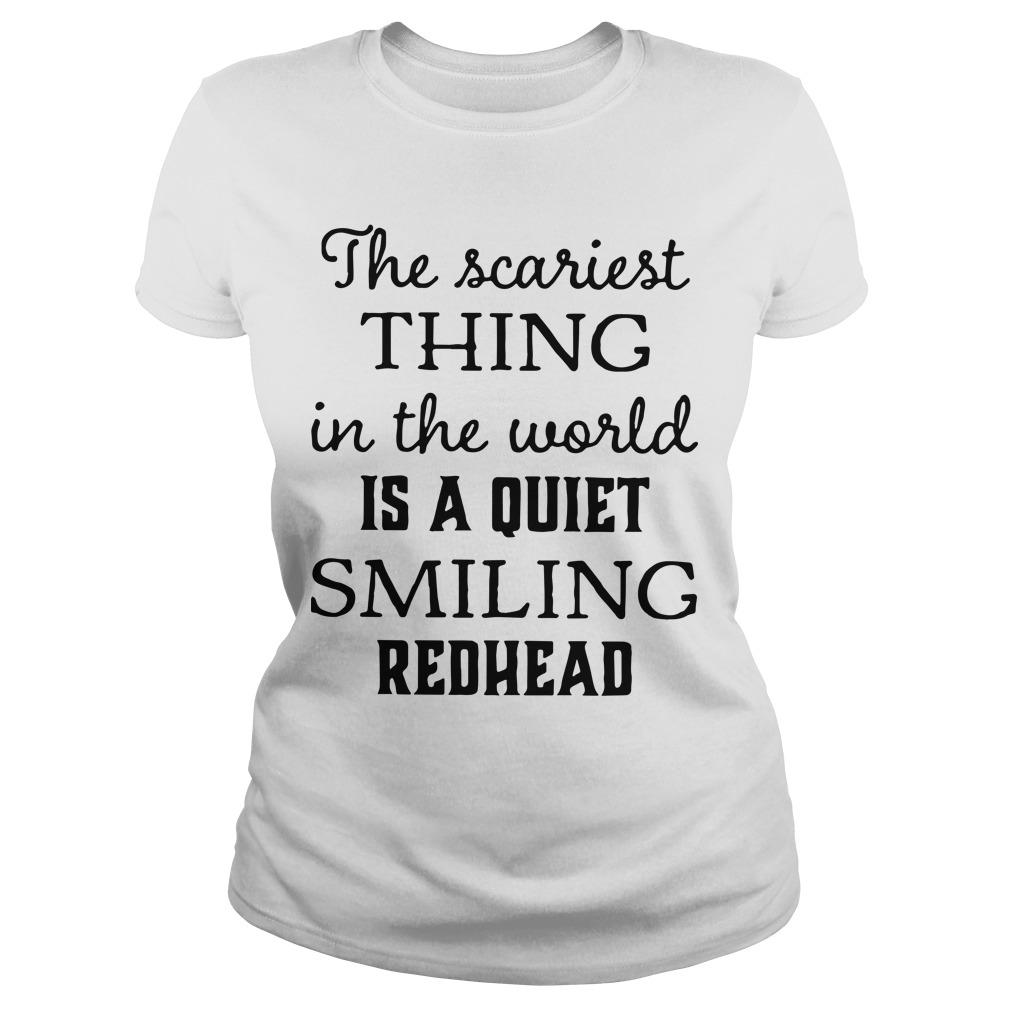 The Scariest Thing In The World Is A Quiet Smiling Redhead Longsleeve