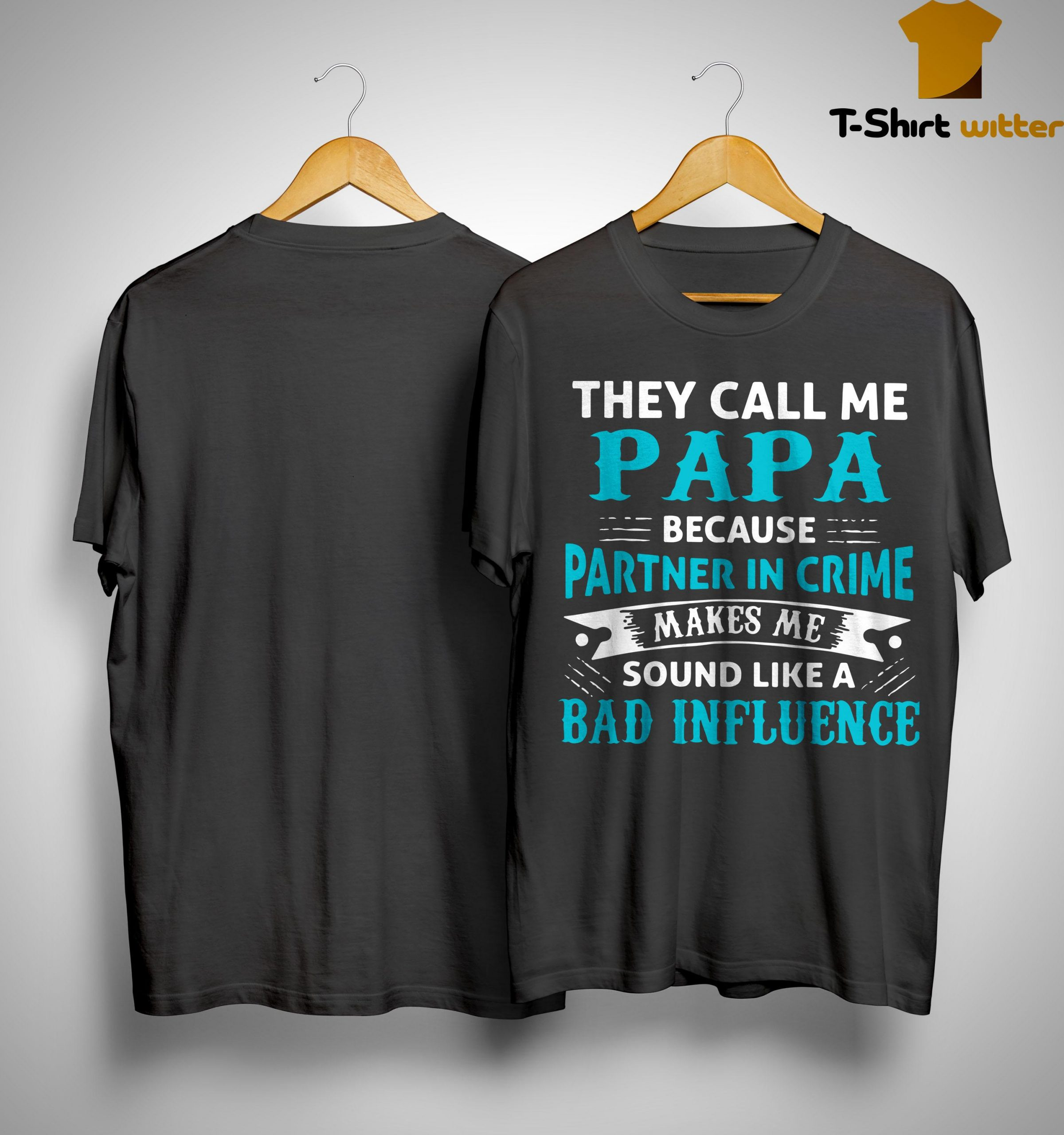 They Call Me Papa Because Partner In Crime Makes Me Sound Like Shirt