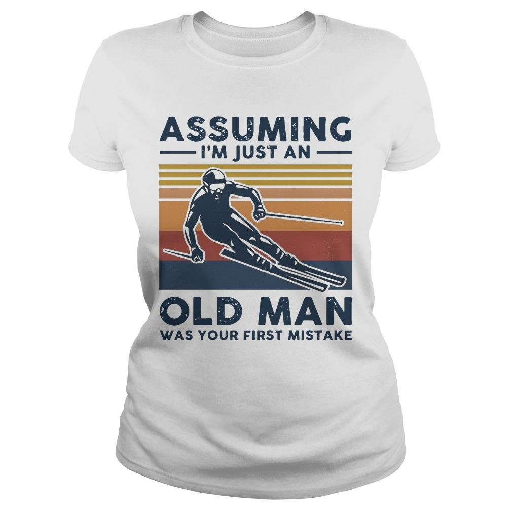 Vintage Skiing Assuming I'm Just An Old Man Was Your First Mistake Longsleeve