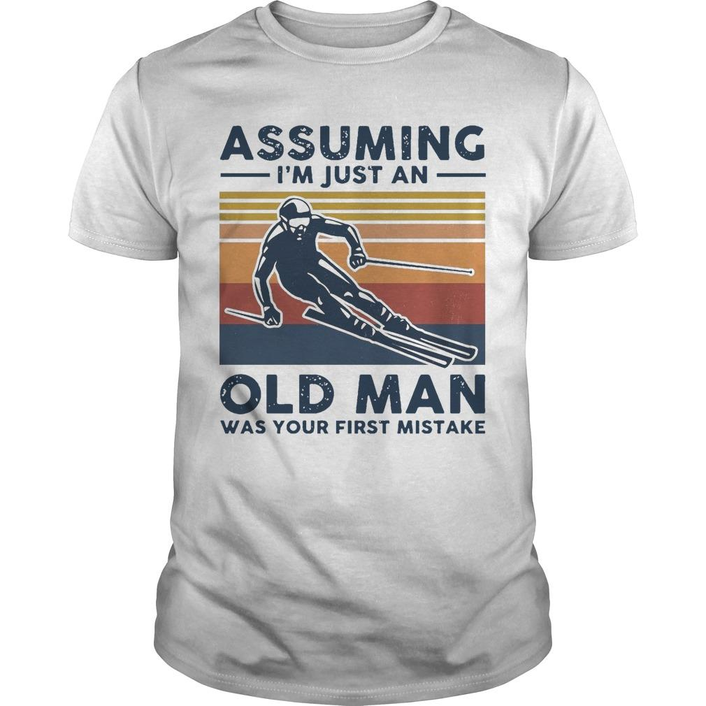 Vintage Skiing Assuming I'm Just An Old Man Was Your First Mistake Shirt