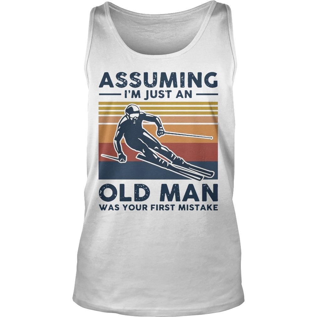 Vintage Skiing Assuming I'm Just An Old Man Was Your First Mistake Tank Top