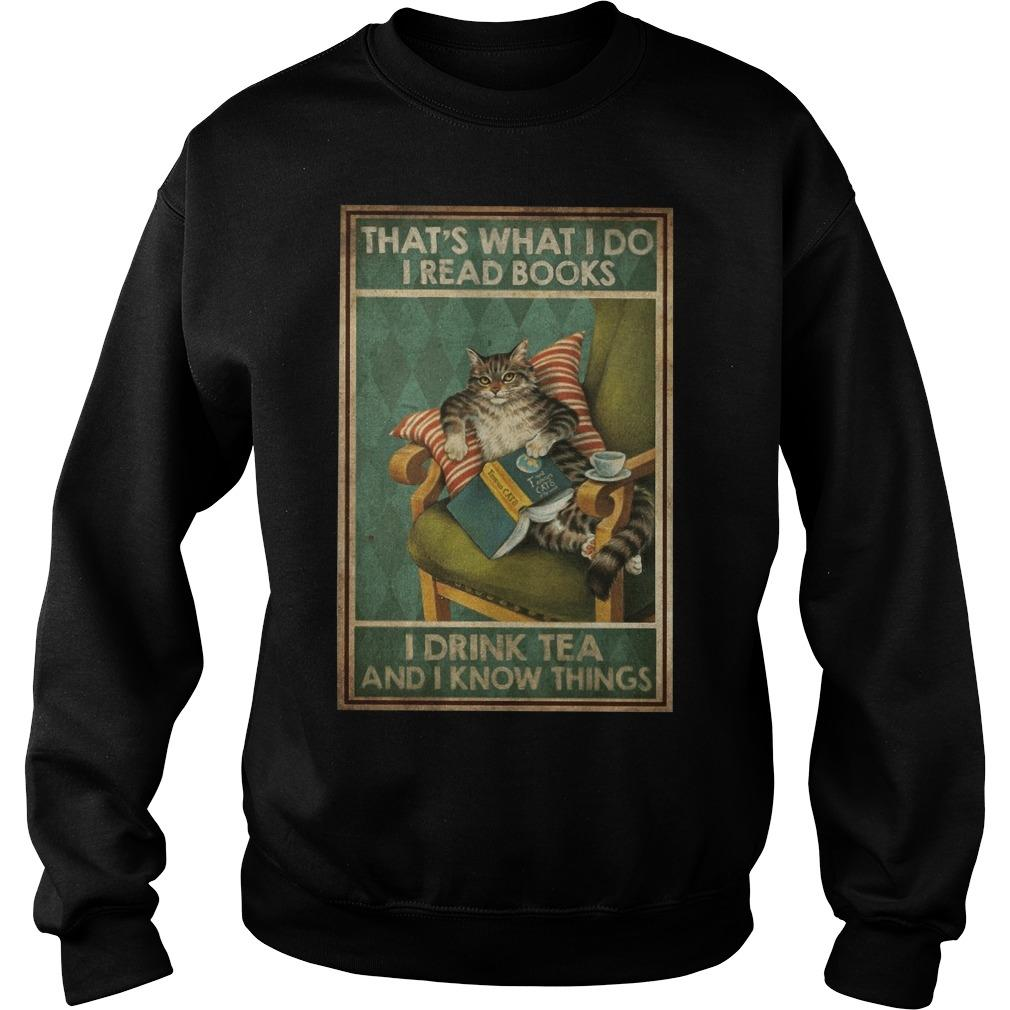 Cat That's What I Do I Read Books I Drink Tea And I Know Things Sweater