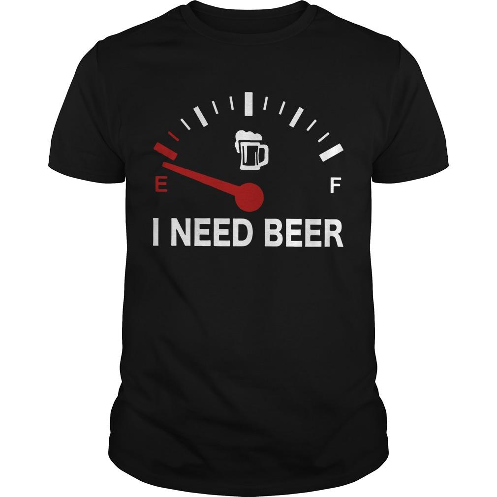 E F I Need Beer Shirt
