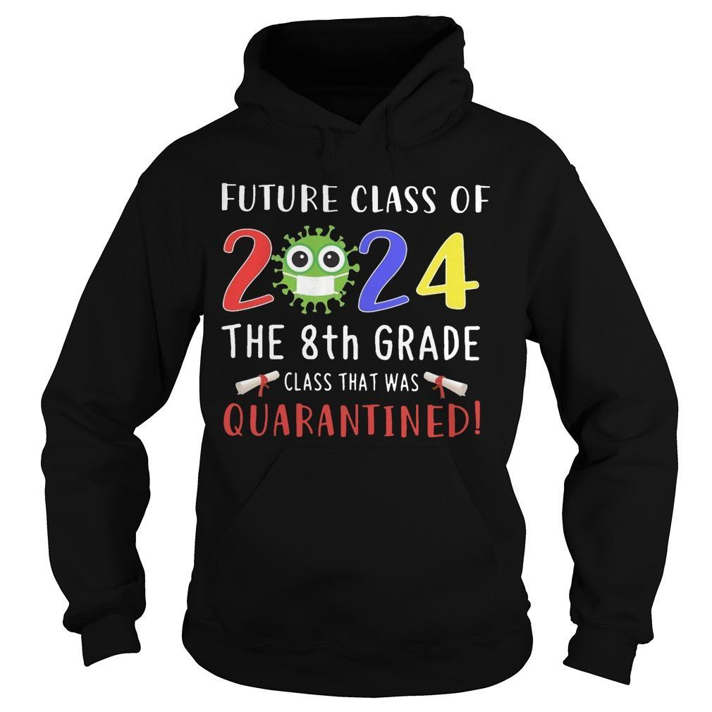 Future Class Of 2024 The 8th Grade Class That Was Quarantined Hoodie