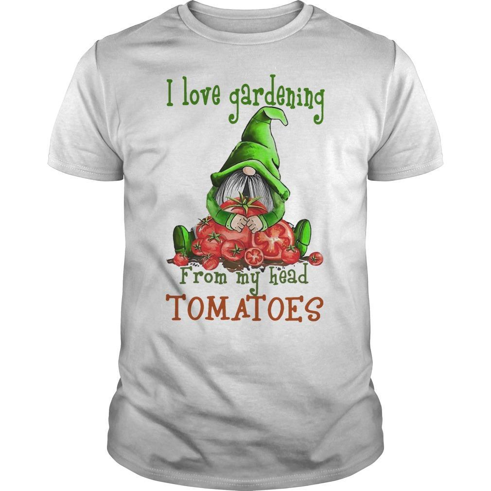 Gnomes I Love Gardening From My Head Tomatoes Shirt
