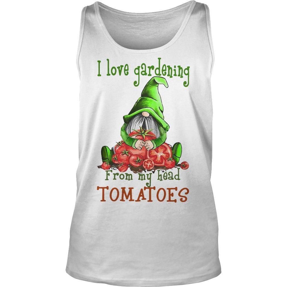 Gnomes I Love Gardening From My Head Tomatoes Tank Top