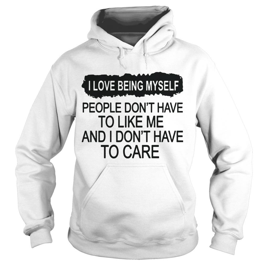 I Love Being Myself People Don't Have To Like Me Hoodie