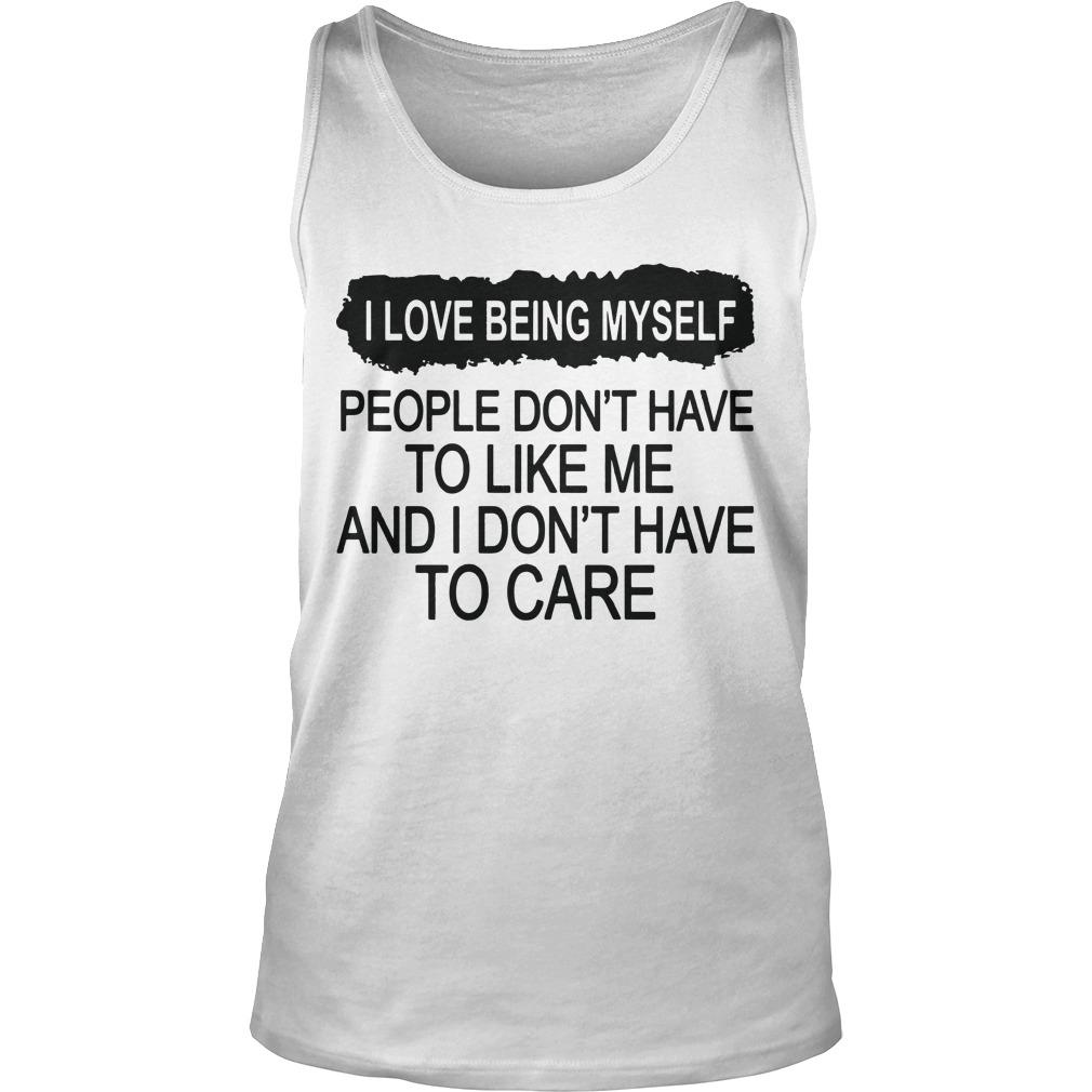 I Love Being Myself People Don't Have To Like Me Tank Top