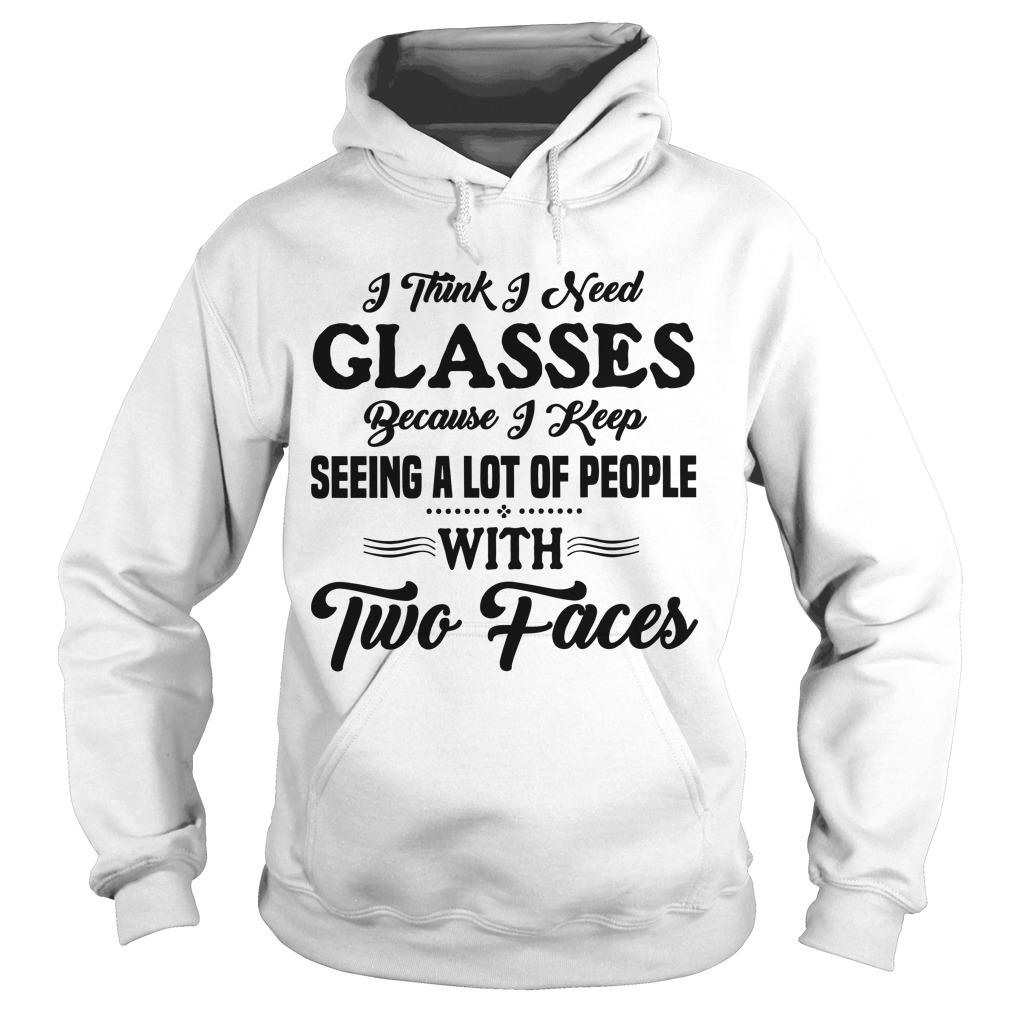 I Think I Seed Glasses Because I Keep Seeing A Lot Of People With Two Faces Hoodie