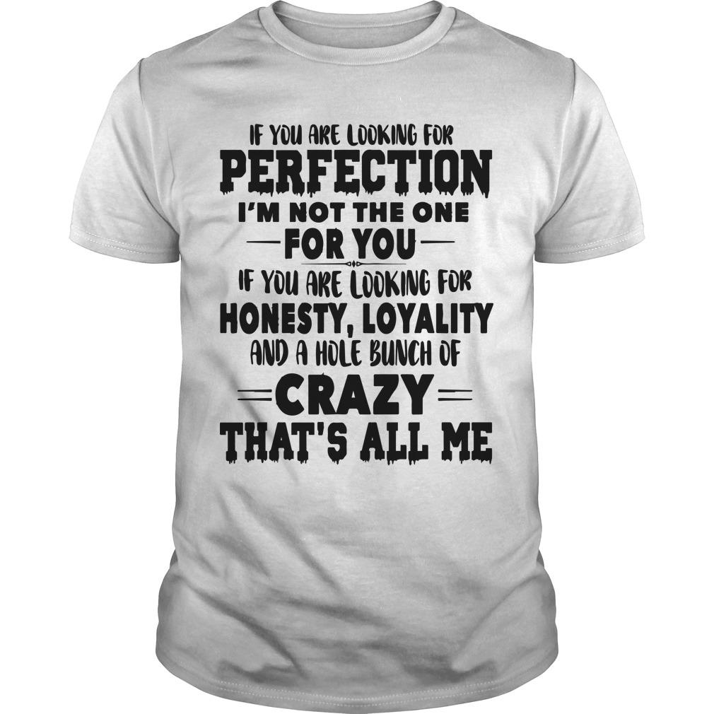 If You Are Looking For Perfection I'm Not The One For You Shirt