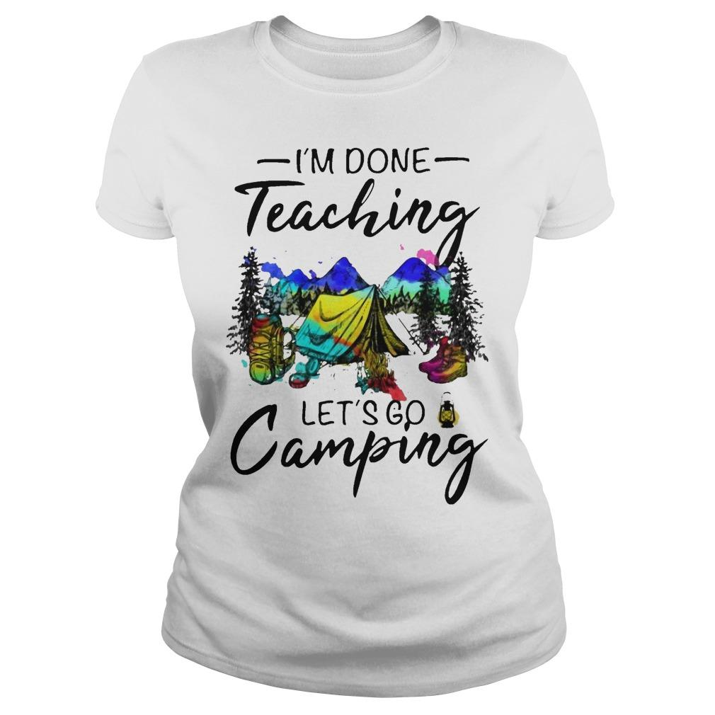 I'm Done Teaching Let's Go Camping Longsleeve