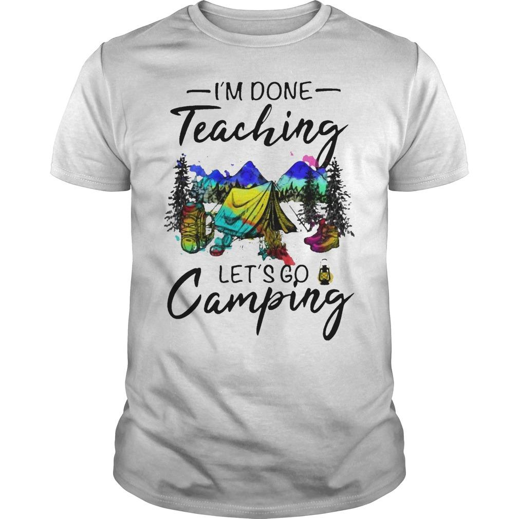 I'm Done Teaching Let's Go Camping Shirt