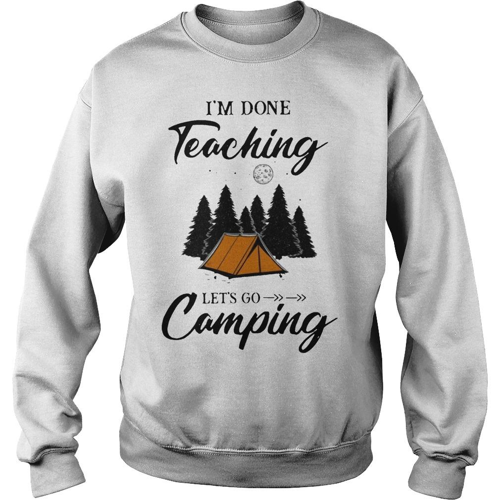 I'm Done Teaching Let's Go Camping Sweater