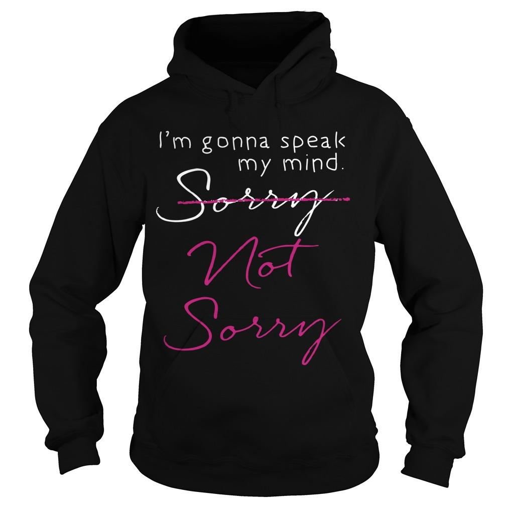 I'm Gonna Speak My Mind Sorry Not Sorry Hoodie