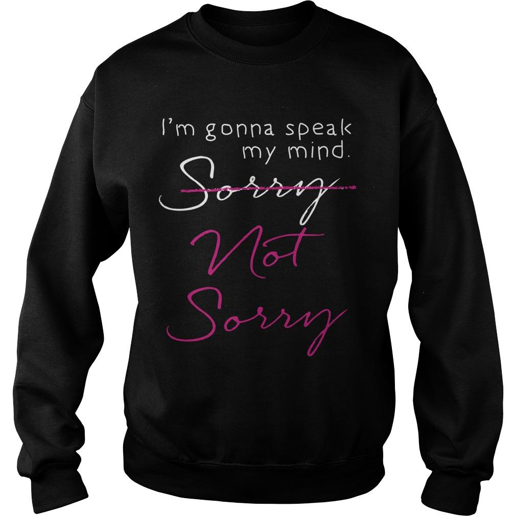 I'm Gonna Speak My Mind Sorry Not Sorry Sweater