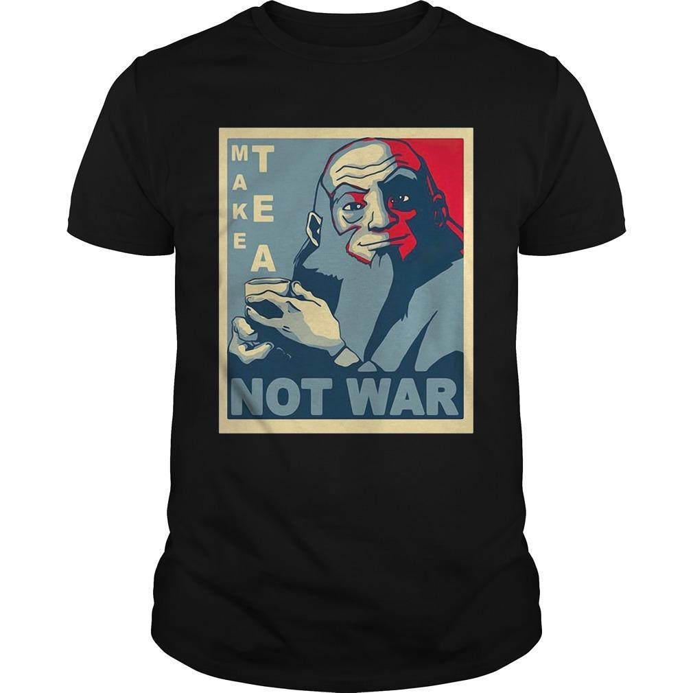 Iroh Make Tea Not War Shirt