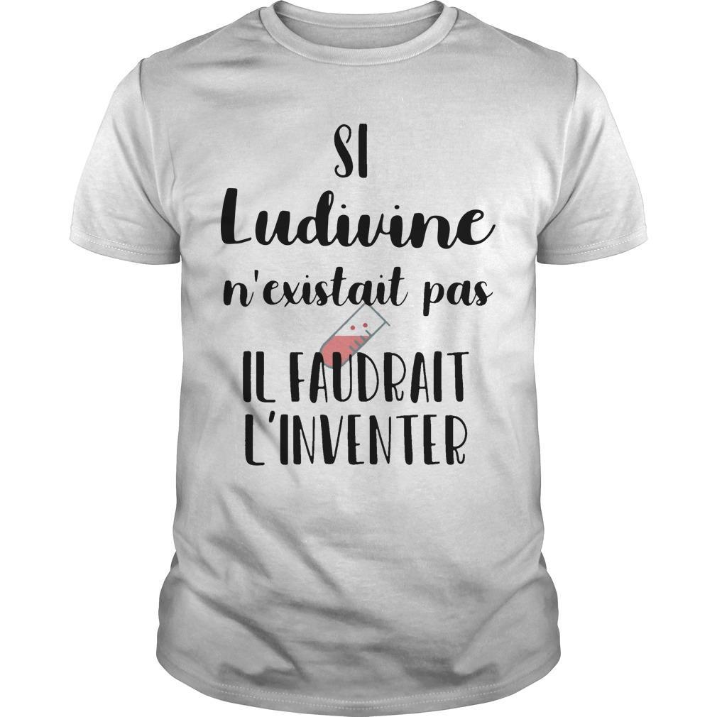 Si Ludivine N'existait Pas Il Faudrait L'inventer Shirt