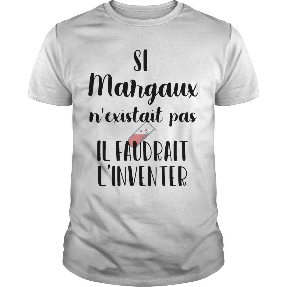 Si Margaux N'existait Pas Il Faudrait L'inventer Shirt