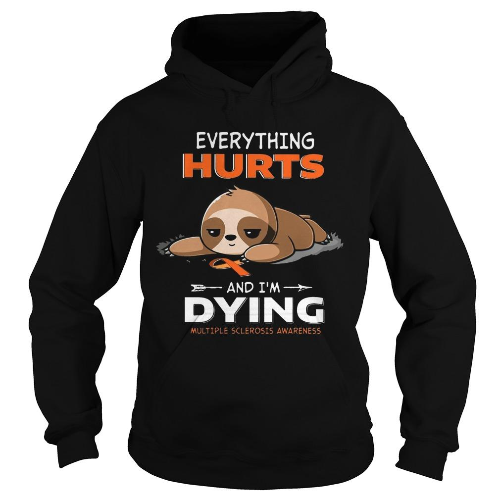 Sloth Everything Hurts And I'm Dying Multiple Sclerosis Awareness Hoodie