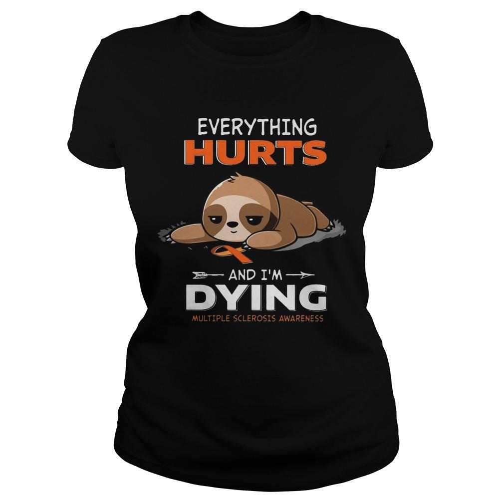 Sloth Everything Hurts And I'm Dying Multiple Sclerosis Awareness Longsleeve