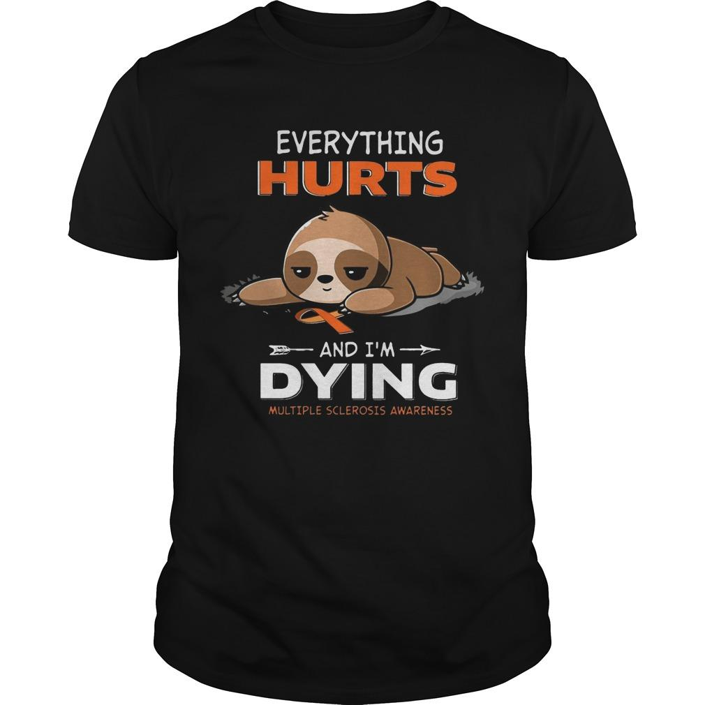 Sloth Everything Hurts And I'm Dying Multiple Sclerosis Awareness Shirt