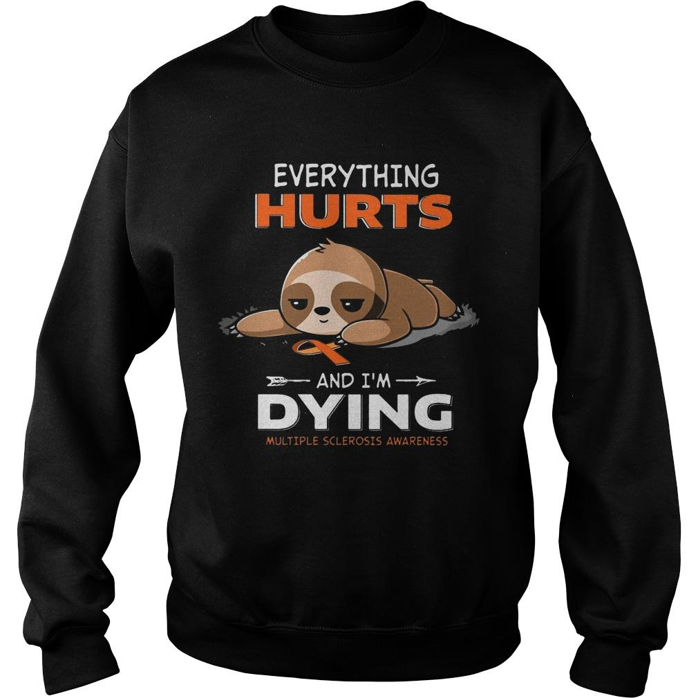 Sloth Everything Hurts And I'm Dying Multiple Sclerosis Awareness Sweater