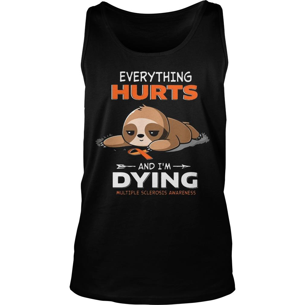 Sloth Everything Hurts And I'm Dying Multiple Sclerosis Awareness Tank Top