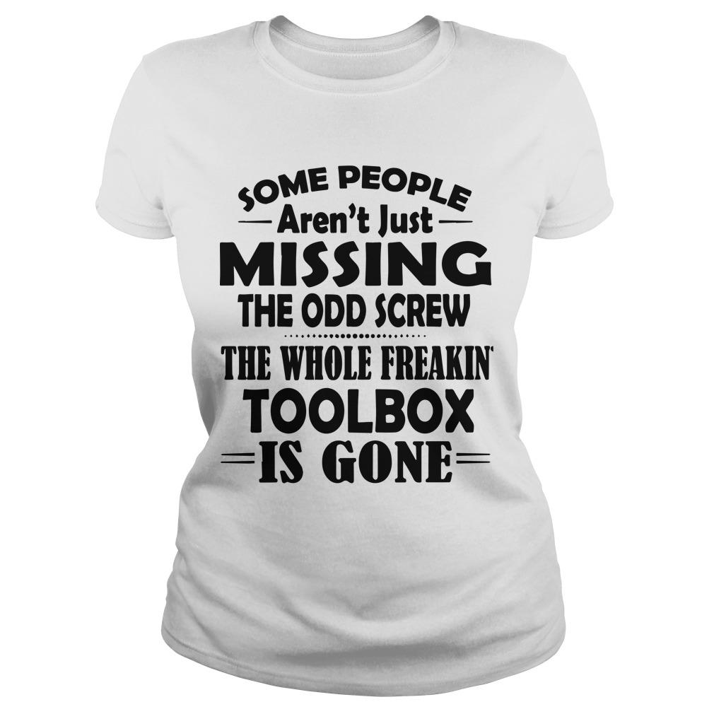 Some People Aren't Just Missing The Odd Screw The Whole Freakin' Toolbox Is Gone Longsleeve