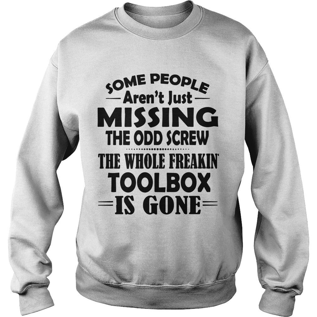 Some People Aren't Just Missing The Odd Screw The Whole Freakin' Toolbox Is Gone Sweater