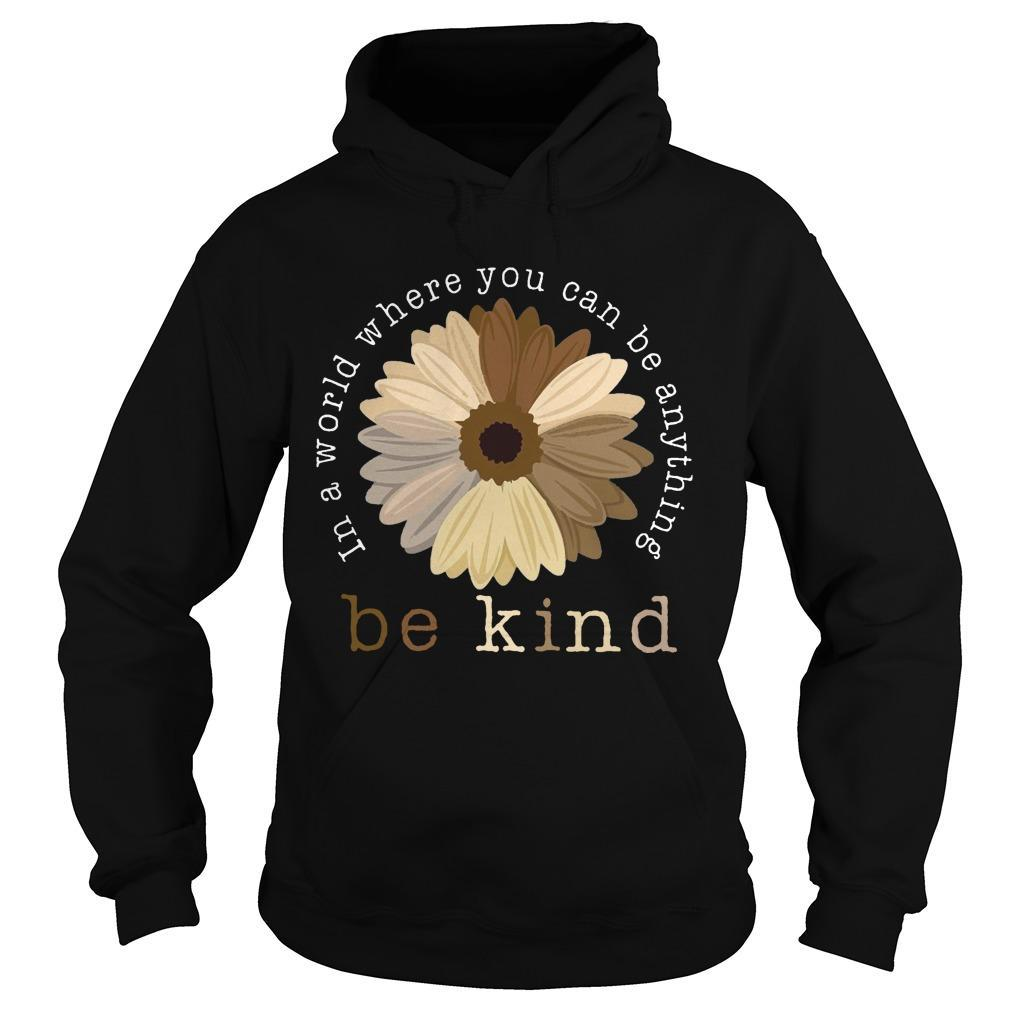 Sunflower In A World Where You Can Be Anything Be Kind Hoodie